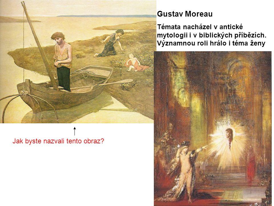 Gustav Moreau Témata nacházel v antické mytologii i v biblických příbězích.