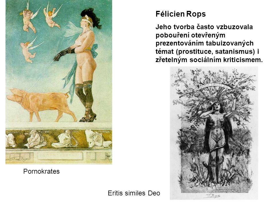 Félicien Rops Jeho tvorba často vzbuzovala pobouření otevřeným prezentováním tabuizovaných témat (prostituce, satanismus) i zřetelným sociálním kriticismem.
