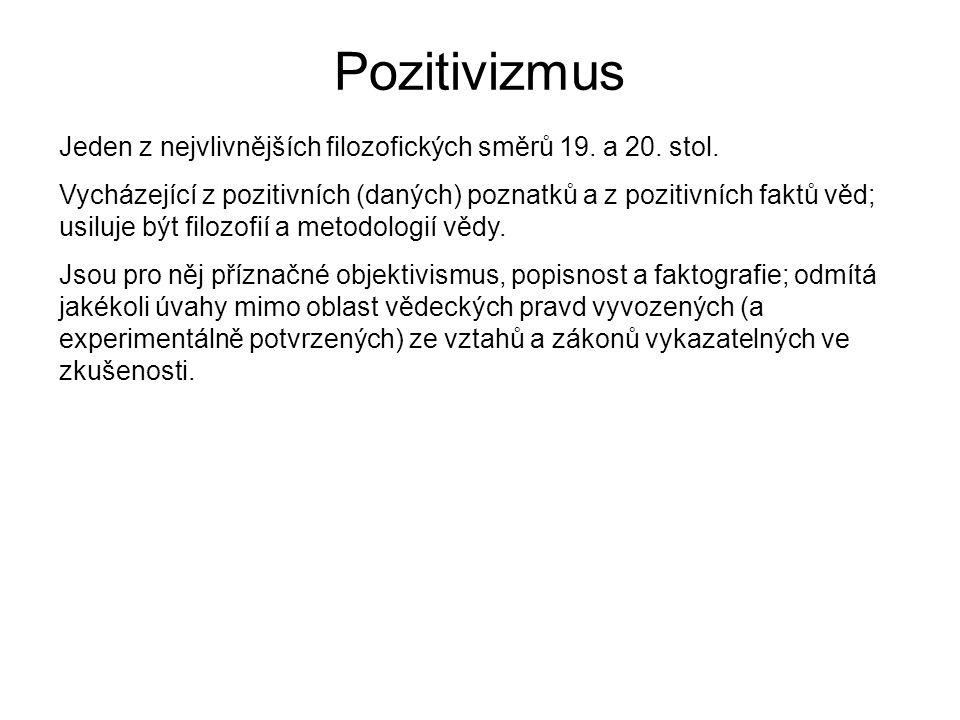 Pozitivizmus Jeden z nejvlivnějších filozofických směrů 19.
