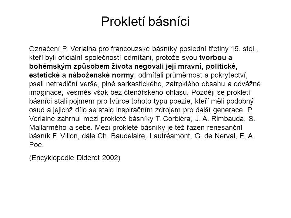 Prokletí básníci Označení P.Verlaina pro francouzské básníky poslední třetiny 19.