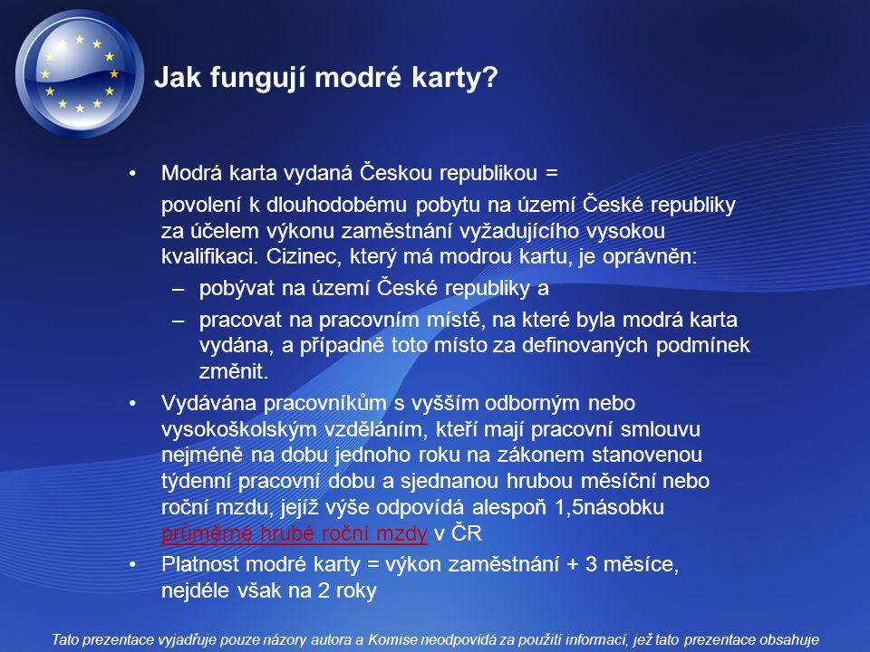Jak fungují modré karty? Modrá karta vydaná Českou republikou = povolení k dlouhodobému pobytu na území České republiky za účelem výkonu zaměstnání vy