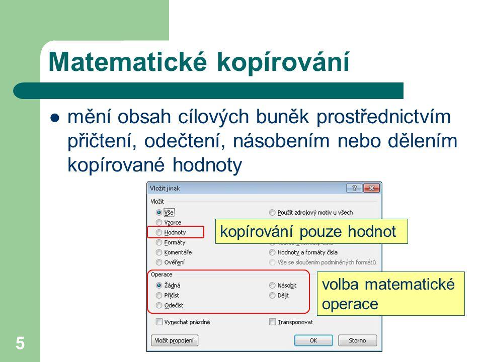 5 Matematické kopírování mění obsah cílových buněk prostřednictvím přičtení, odečtení, násobením nebo dělením kopírované hodnoty kopírování pouze hodn