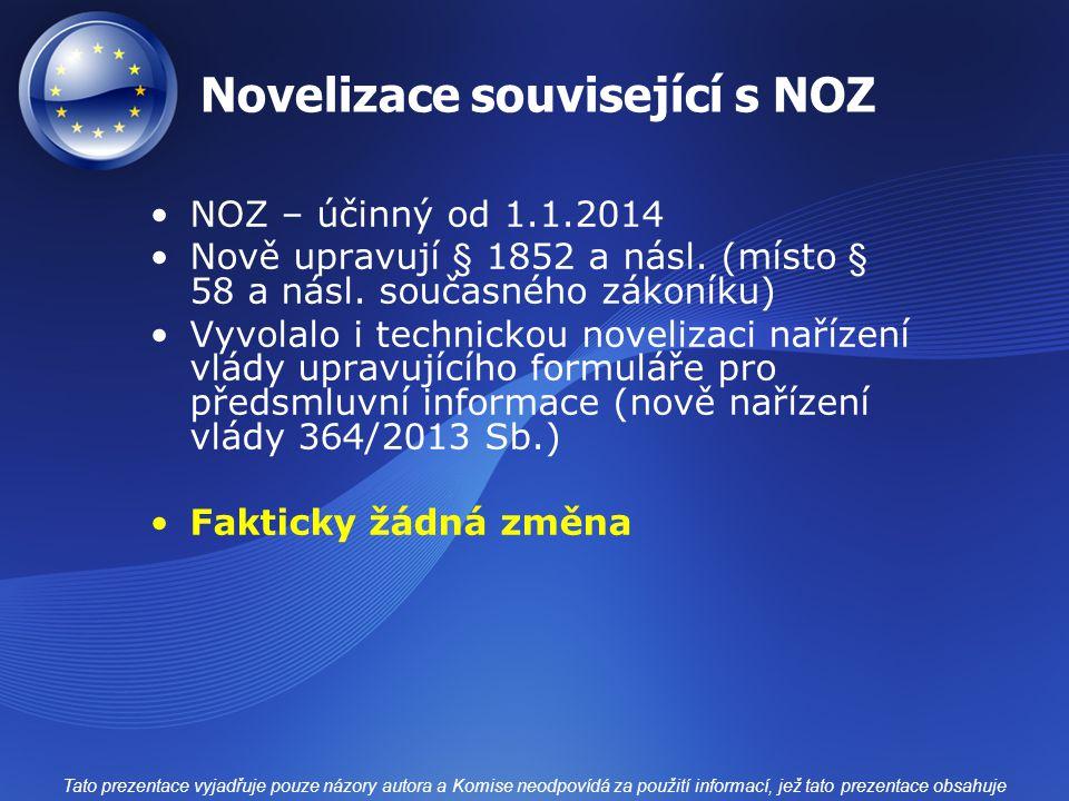 Novelizace související s NOZ NOZ – účinný od 1.1.2014 Nově upravují § 1852 a násl. (místo § 58 a násl. současného zákoníku) Vyvolalo i technickou nove