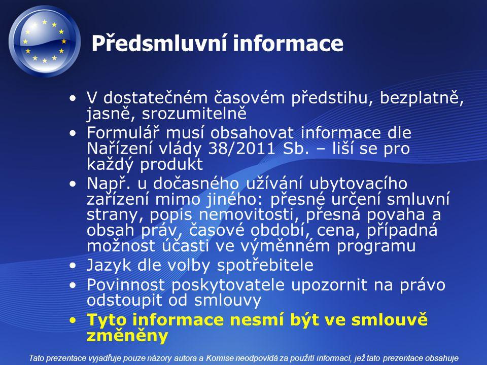 Předsmluvní informace V dostatečném časovém předstihu, bezplatně, jasně, srozumitelně Formulář musí obsahovat informace dle Nařízení vlády 38/2011 Sb.