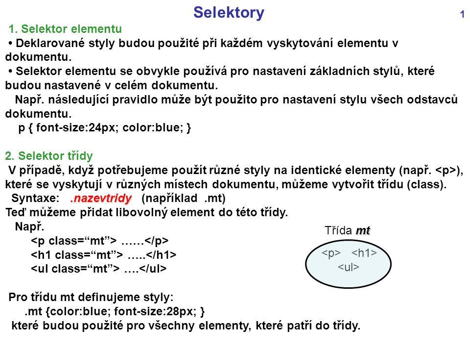 Selektory 1 1. Selektor elementu Deklarované styly budou použité při každém vyskytování elementu v dokumentu. Selektor elementu se obvykle používá pro