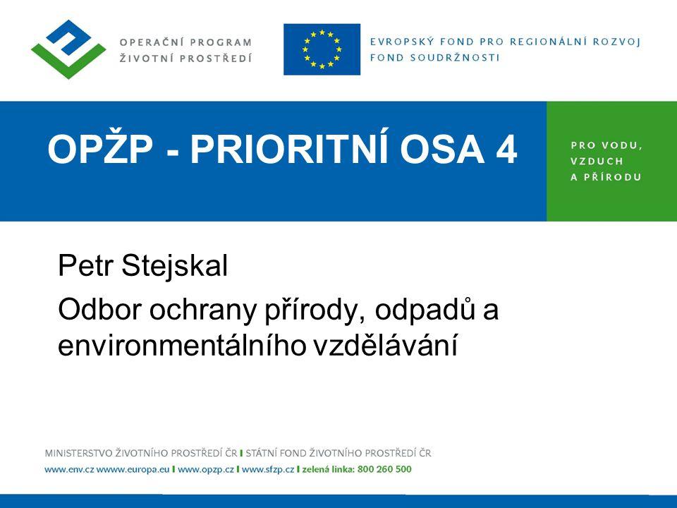 OPŽP - PRIORITNÍ OSA 4 Petr Stejskal Odbor ochrany přírody, odpadů a environmentálního vzdělávání