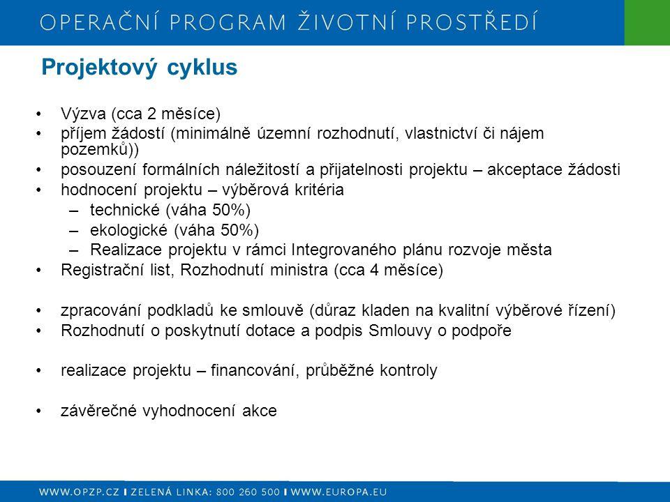 Projektový cyklus Výzva (cca 2 měsíce) příjem žádostí (minimálně územní rozhodnutí, vlastnictví či nájem pozemků)) posouzení formálních náležitostí a přijatelnosti projektu – akceptace žádosti hodnocení projektu – výběrová kritéria –technické (váha 50%) –ekologické (váha 50%) –Realizace projektu v rámci Integrovaného plánu rozvoje města Registrační list, Rozhodnutí ministra (cca 4 měsíce) zpracování podkladů ke smlouvě (důraz kladen na kvalitní výběrové řízení) Rozhodnutí o poskytnutí dotace a podpis Smlouvy o podpoře realizace projektu – financování, průběžné kontroly závěrečné vyhodnocení akce