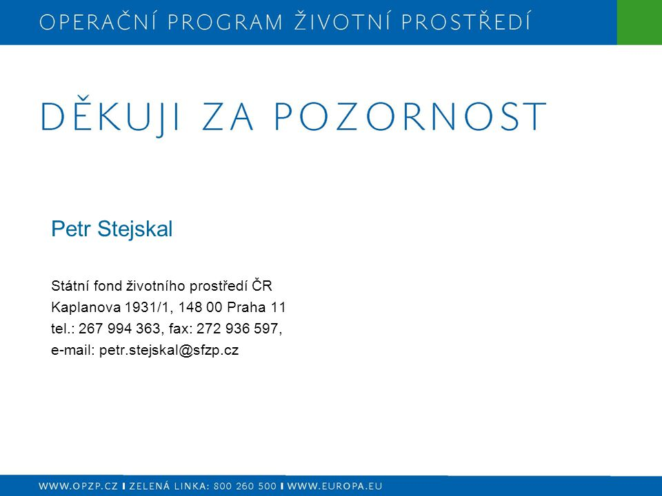Petr Stejskal Státní fond životního prostředí ČR Kaplanova 1931/1, 148 00 Praha 11 tel.: 267 994 363, fax: 272 936 597, e-mail: petr.stejskal@sfzp.cz