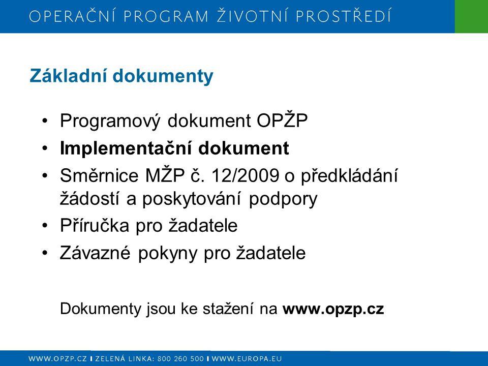 Základní dokumenty Programový dokument OPŽP Implementační dokument Směrnice MŽP č. 12/2009 o předkládání žádostí a poskytování podpory Příručka pro ža