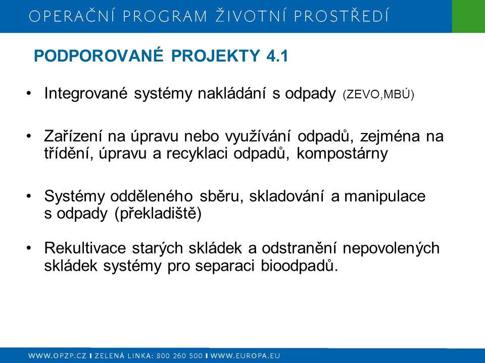 PODPOROVANÉ PROJEKTY 4.1 Integrované systémy nakládání s odpady (ZEVO,MBÚ) Zařízení na úpravu nebo využívání odpadů, zejména na třídění, úpravu a recy