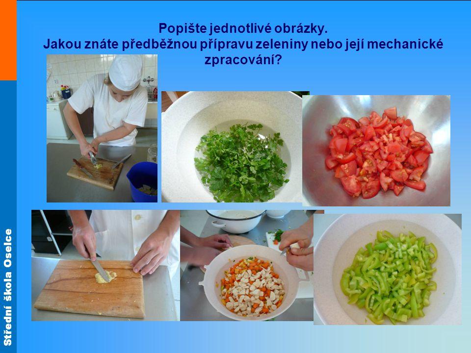 Střední škola Oselce Popište jednotlivé obrázky. Jakou znáte předběžnou přípravu zeleniny nebo její mechanické zpracování?