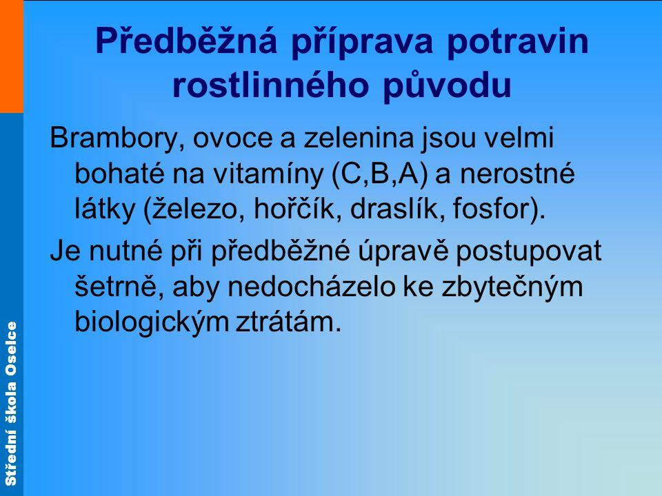 Střední škola Oselce Předběžná příprava potravin rostlinného původu Brambory, ovoce a zelenina jsou velmi bohaté na vitamíny (C,B,A) a nerostné látky