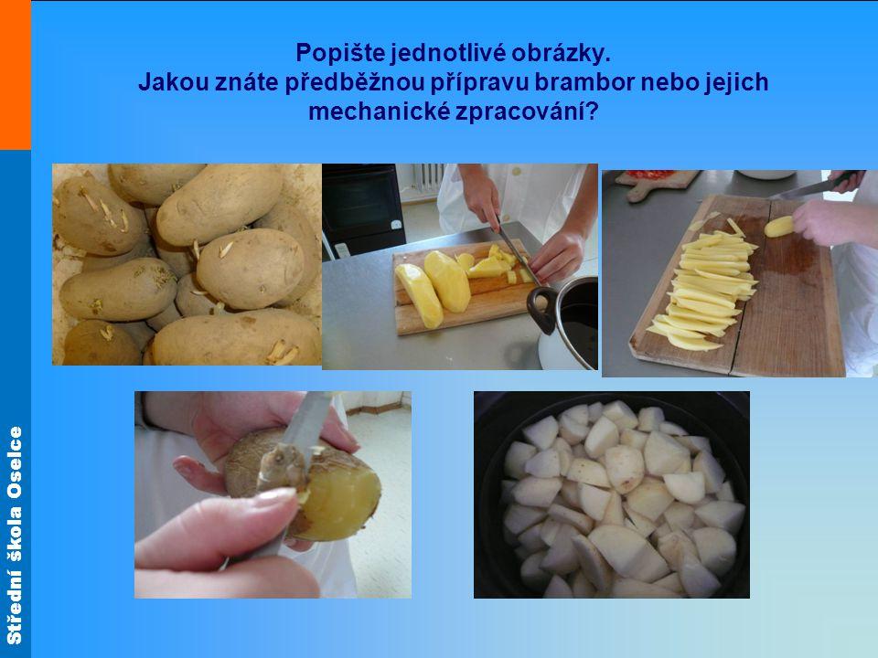 Střední škola Oselce Popište jednotlivé obrázky. Jakou znáte předběžnou přípravu brambor nebo jejich mechanické zpracování?