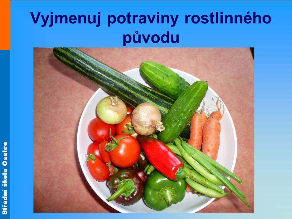 Střední škola Oselce Vyjmenuj potraviny rostlinného původu