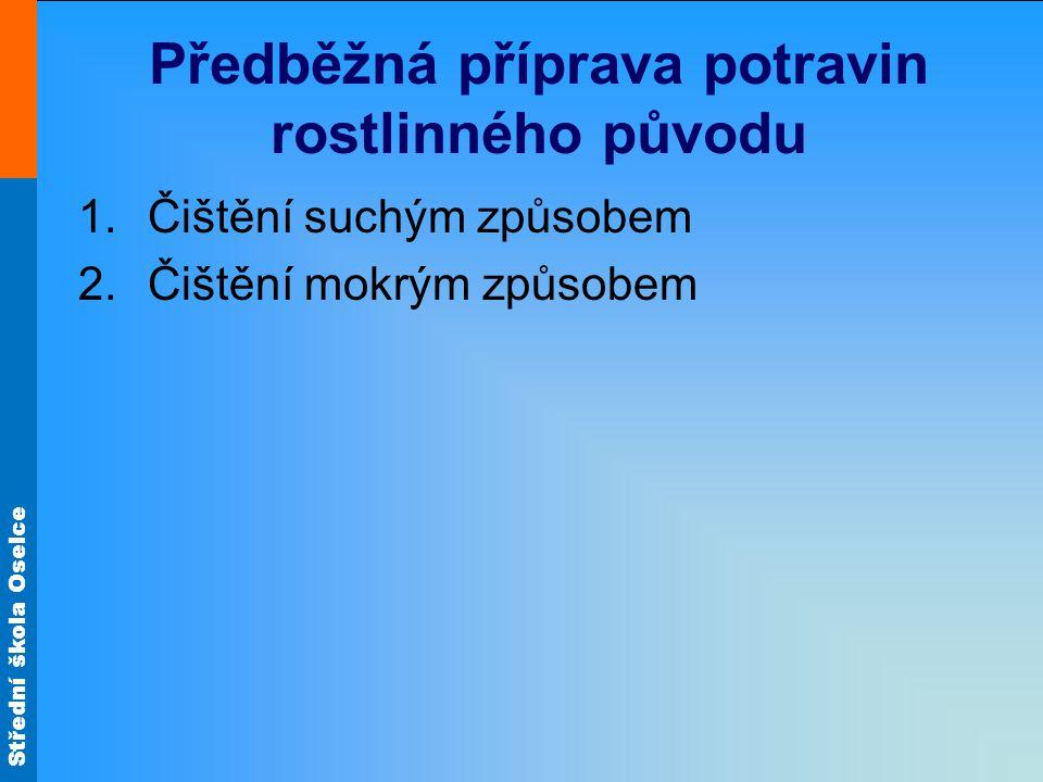 Střední škola Oselce Předběžná příprava potravin rostlinného původu 1.Čištění suchým způsobem 2.Čištění mokrým způsobem