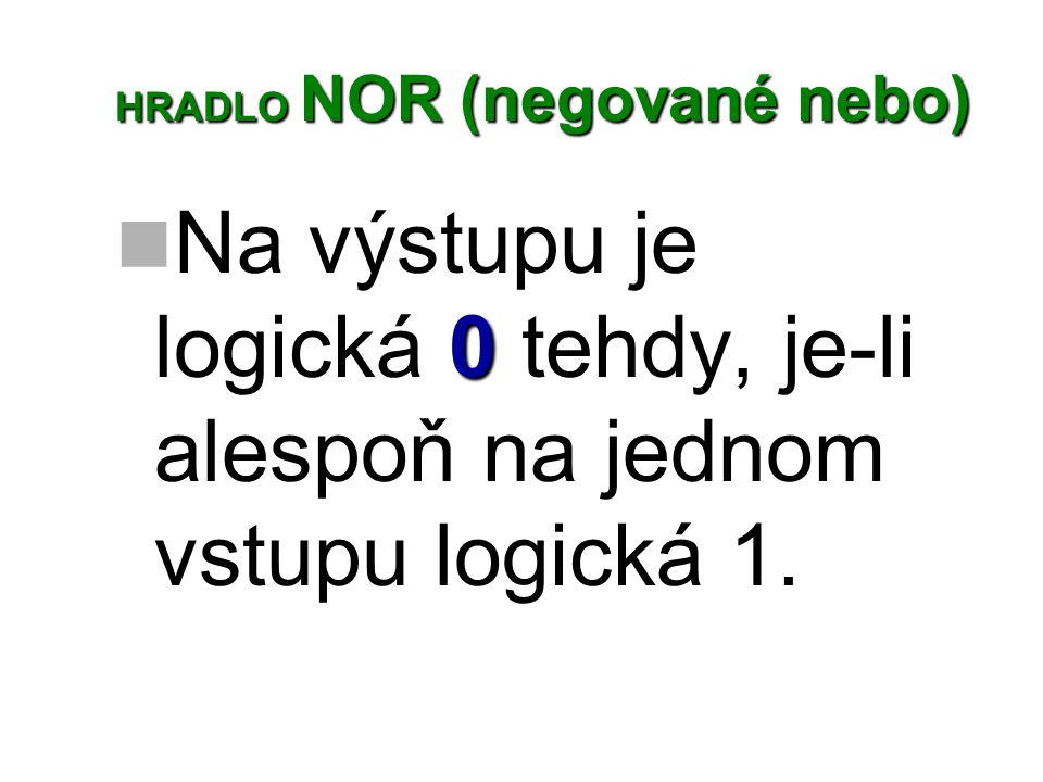 HRADLO NOR (negované nebo) 0 Na výstupu je logická 0 tehdy, je-li alespoň na jednom vstupu logická 1.