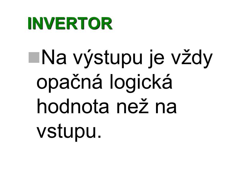 INVERTOR Na výstupu je vždy opačná logická hodnota než na vstupu.