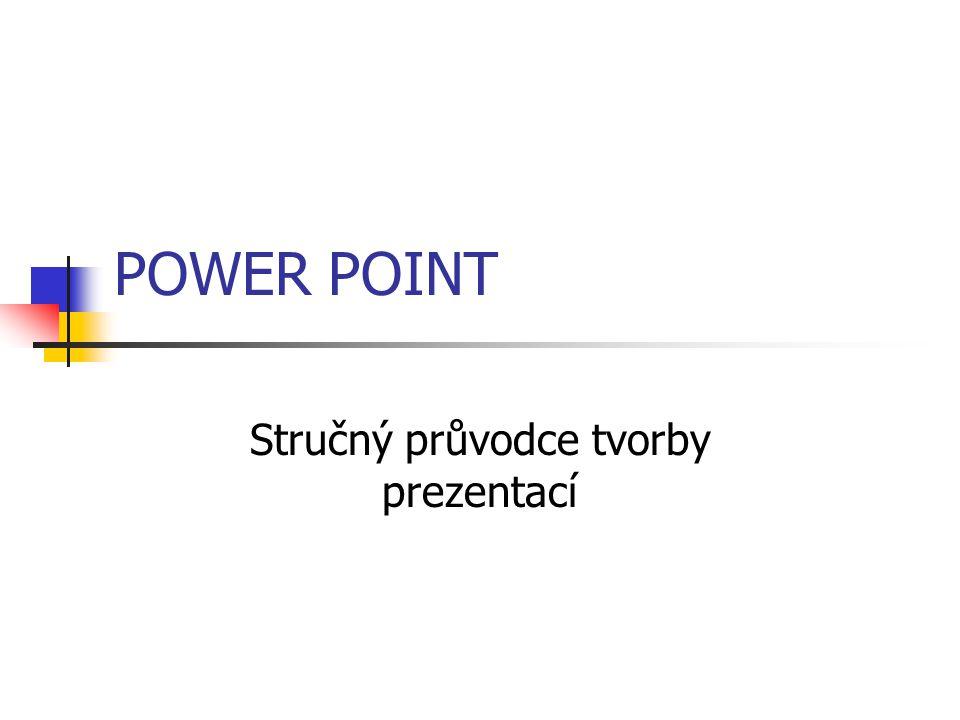 POWER POINT Stručný průvodce tvorby prezentací