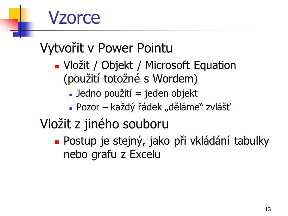 """13 Vzorce Vytvořit v Power Pointu Vložit / Objekt / Microsoft Equation (použití totožné s Wordem) Jedno použití = jeden objekt Pozor – každý řádek """"dě"""