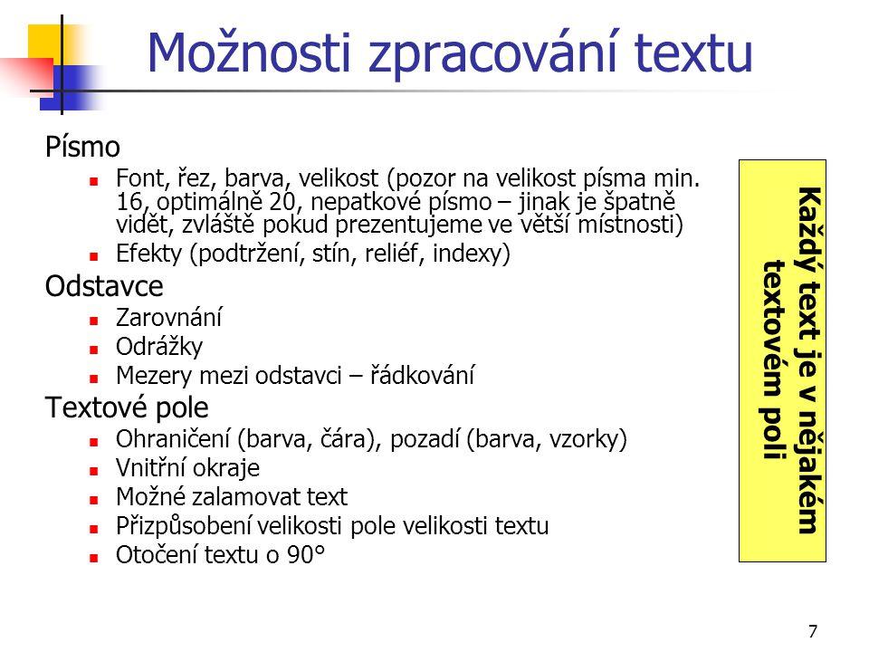 7 Možnosti zpracování textu Písmo Font, řez, barva, velikost (pozor na velikost písma min. 16, optimálně 20, nepatkové písmo – jinak je špatně vidět,
