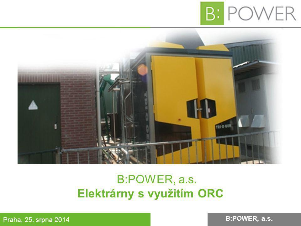 B:POWER INVESTMENT, a.s. Praha, 25. srpna 2014 B:POWER, a.s. Elektrárny s využitím ORC B:POWER, a.s.