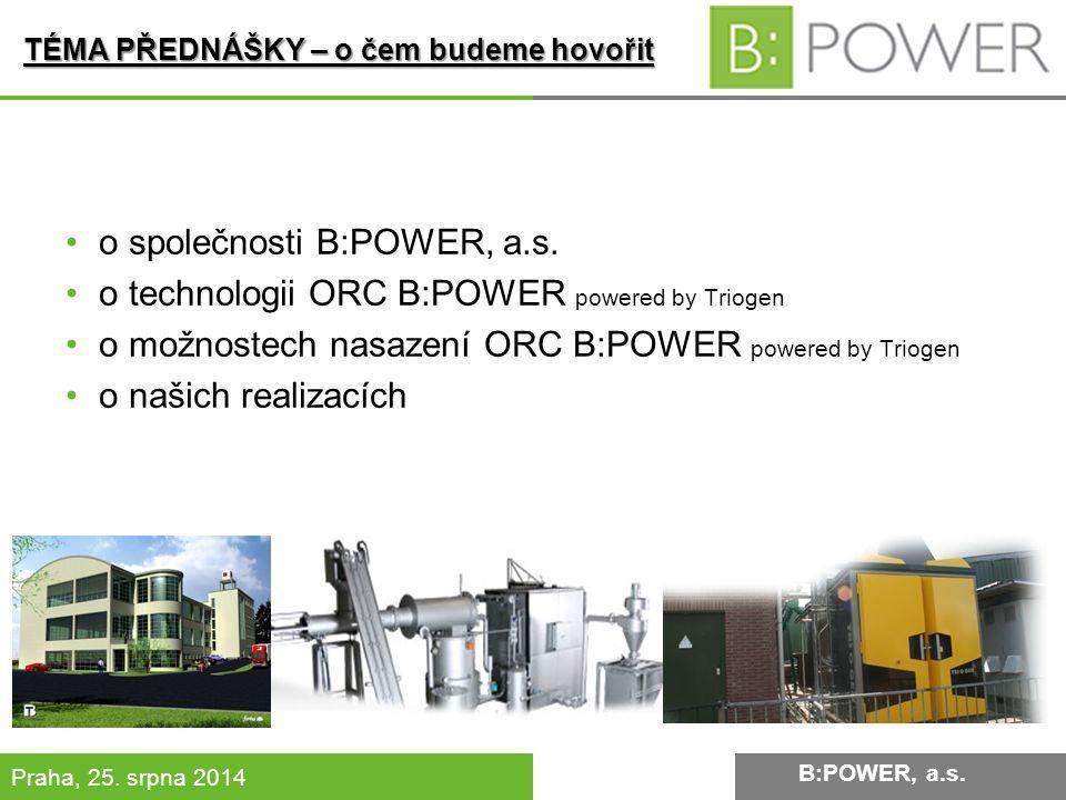 B:POWER INVESTMENT, a.s. Praha, 25. srpna 2014 TÉMA PŘEDNÁŠKY – o čem budeme hovořit B:POWER, a.s. o společnosti B:POWER, a.s. o technologii ORC B:POW