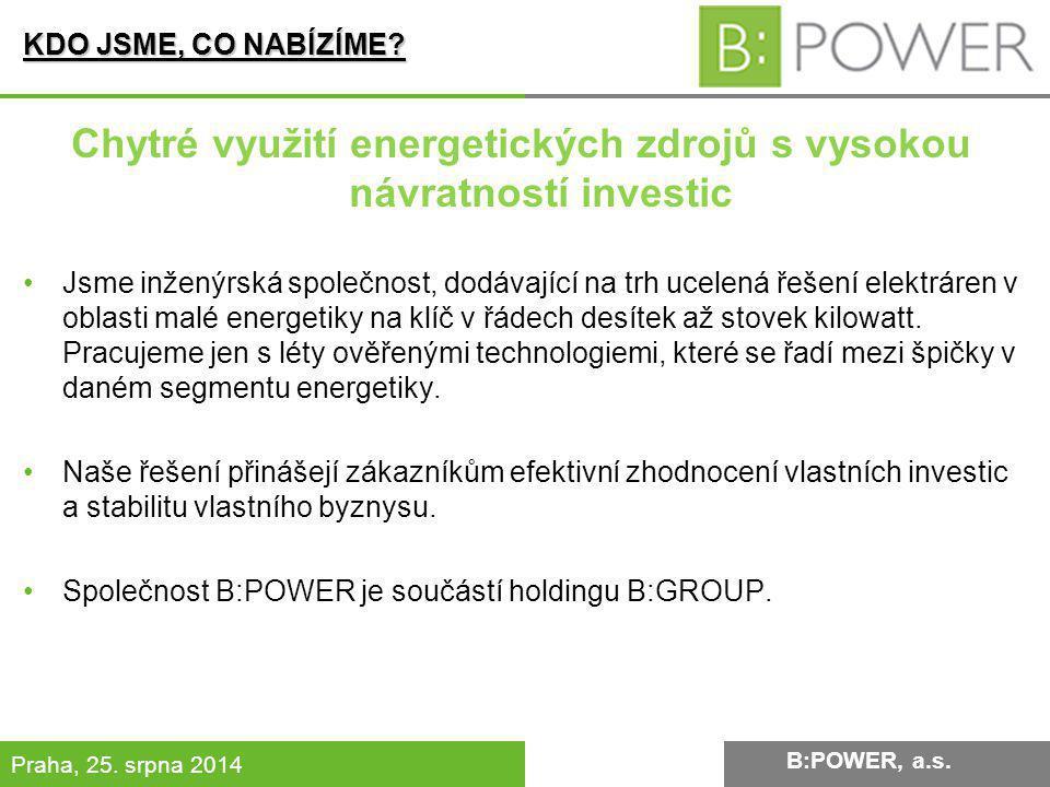 B:POWER INVESTMENT, a.s. Praha, 25. srpna 2014 KDO JSME, CO NABÍZÍME? Chytré využití energetických zdrojů s vysokou návratností investic Jsme inženýrs
