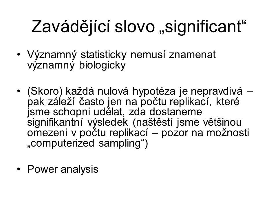 """Zavádějící slovo """"significant"""" Významný statisticky nemusí znamenat významný biologicky (Skoro) každá nulová hypotéza je nepravdivá – pak záleží často"""