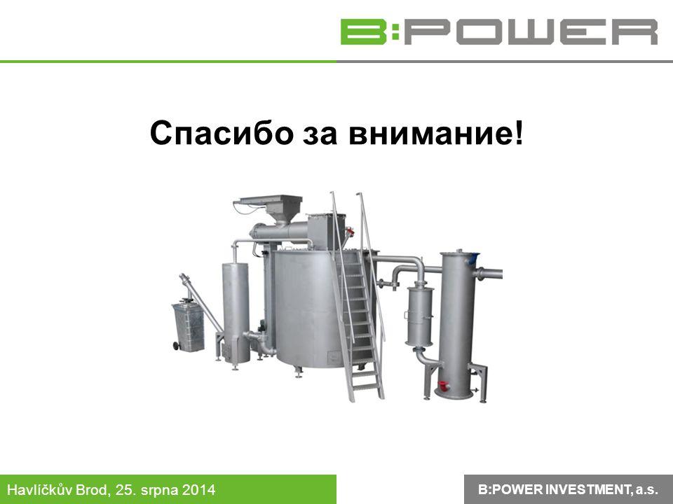 B:POWER INVESTMENT, a.s. Havlíčkův Brod, 25. srpna 2014 Спасибо за внимание!