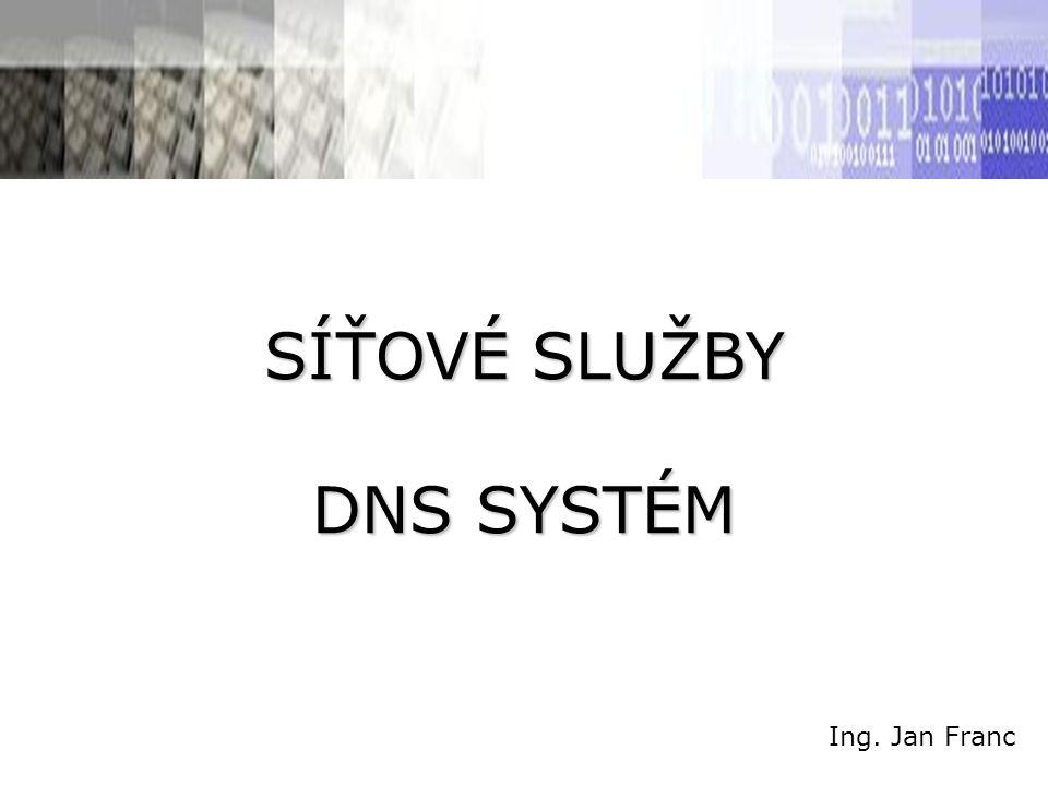 SÍŤOVÉ SLUŽBY DNS SYSTÉM Ing. Jan Franc