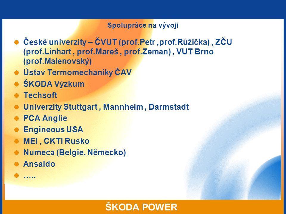 ŠKODA POWER Spolupráce na vývoji  České univerzity – ČVUT (prof.Petr,prof.Růžička), ZČU (prof.Linhart, prof.Mareš, prof.Zeman), VUT Brno (prof.Maleno
