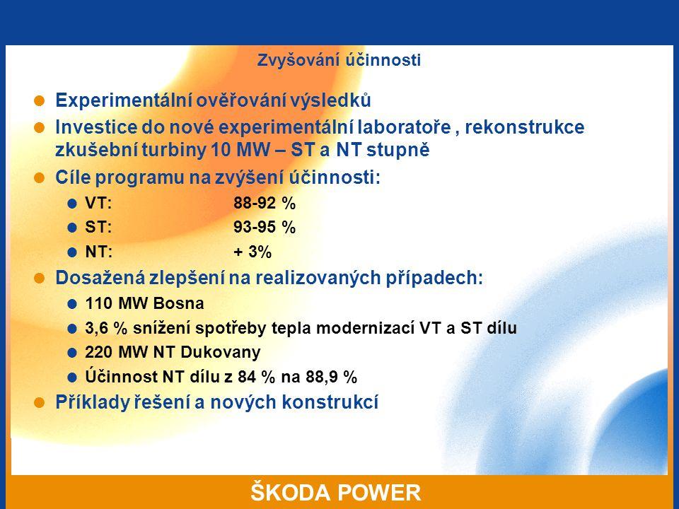 ŠKODA POWER Zvyšování účinnosti  Experimentální ověřování výsledků  Investice do nové experimentální laboratoře, rekonstrukce zkušební turbiny 10 MW – ST a NT stupně  Cíle programu na zvýšení účinnosti:  VT:88-92 %  ST:93-95 %  NT:+ 3%  Dosažená zlepšení na realizovaných případech:  110 MW Bosna  3,6 % snížení spotřeby tepla modernizací VT a ST dílu  220 MW NT Dukovany  Účinnost NT dílu z 84 % na 88,9 %  Příklady řešení a nových konstrukcí