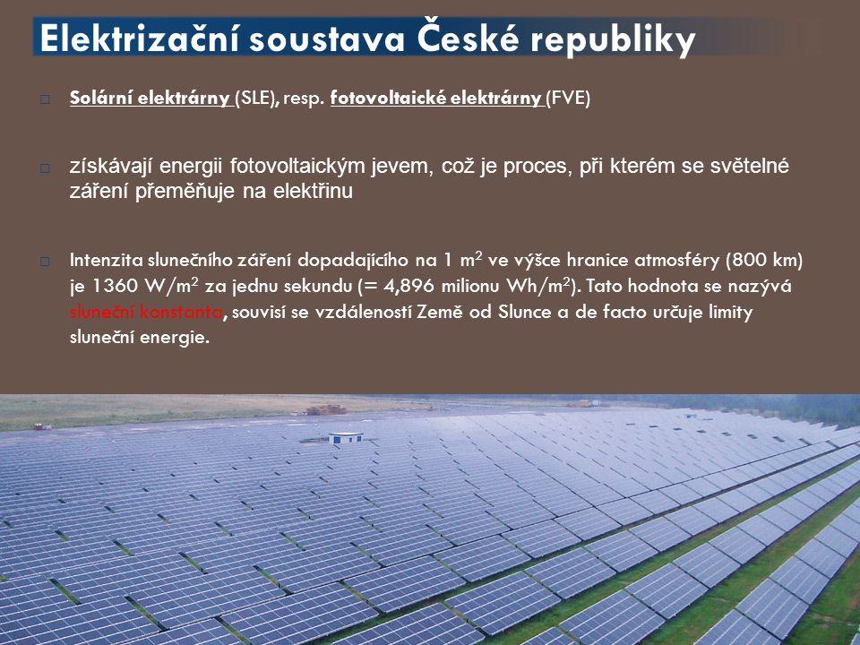 Elektrizační soustava České republiky  Solární elektrárny (SLE), resp. fotovoltaické elektrárny (FVE)  získávají energii fotovoltaickým jevem, což j