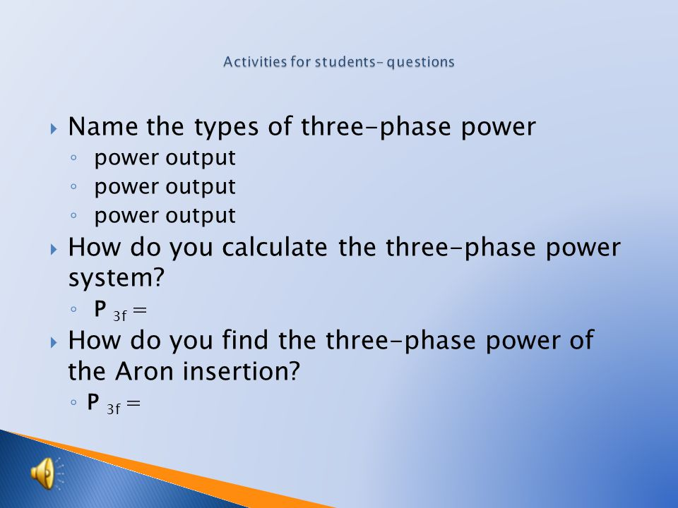  Name the types of three-phase power ◦ power output  How do you calculate the three-phase power system.