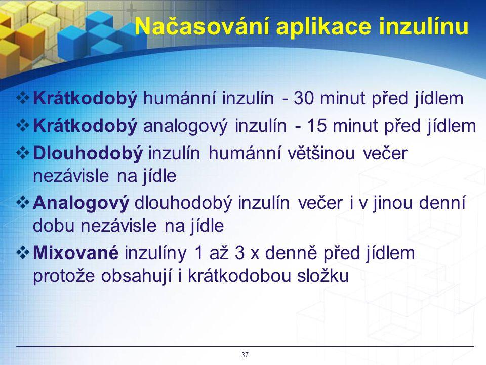 Načasování aplikace inzulínu  Krátkodobý humánní inzulín - 30 minut před jídlem  Krátkodobý analogový inzulín - 15 minut před jídlem  Dlouhodobý inzulín humánní většinou večer nezávisle na jídle  Analogový dlouhodobý inzulín večer i v jinou denní dobu nezávisle na jídle  Mixované inzulíny 1 až 3 x denně před jídlem protože obsahují i krátkodobou složku 37
