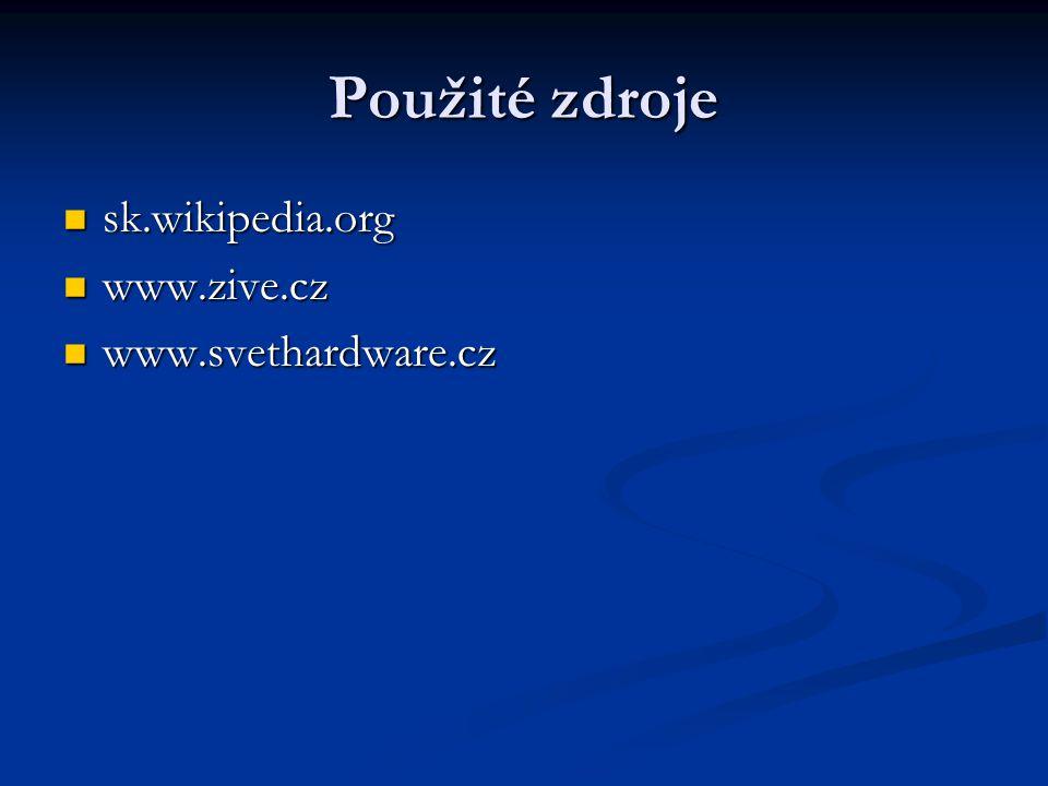 Použité zdroje sk.wikipedia.org sk.wikipedia.org www.zive.cz www.zive.cz www.svethardware.cz www.svethardware.cz