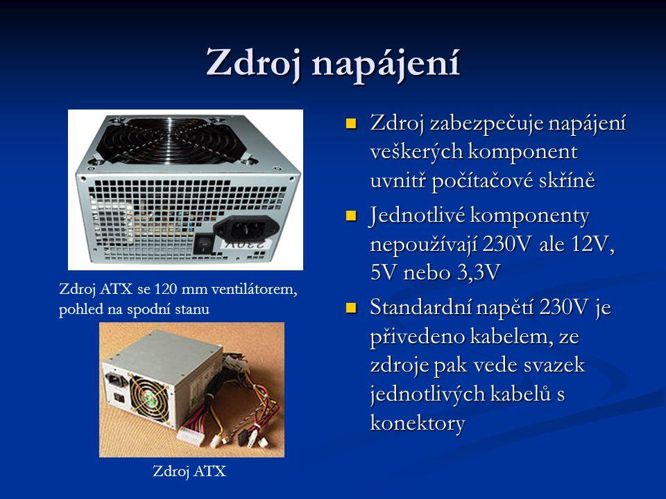 Zdroj napájení Zdroj zabezpečuje napájení veškerých komponent uvnitř počítačové skříně Jednotlivé komponenty nepoužívají 230V ale 12V, 5V nebo 3,3V St