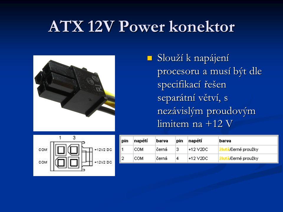 ATX 12V Power konektor Slouží k napájení procesoru a musí být dle specifikací řešen separátní větví, s nezávislým proudovým limitem na +12 V