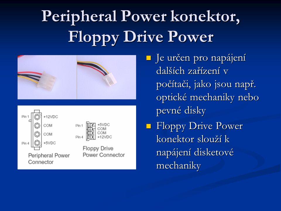Peripheral Power konektor, Floppy Drive Power Je určen pro napájení dalších zařízení v počítači, jako jsou např. optické mechaniky nebo pevné disky Fl