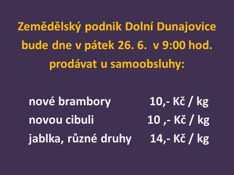 Zemědělský podnik Dolní Dunajovice bude dne v pátek 26.