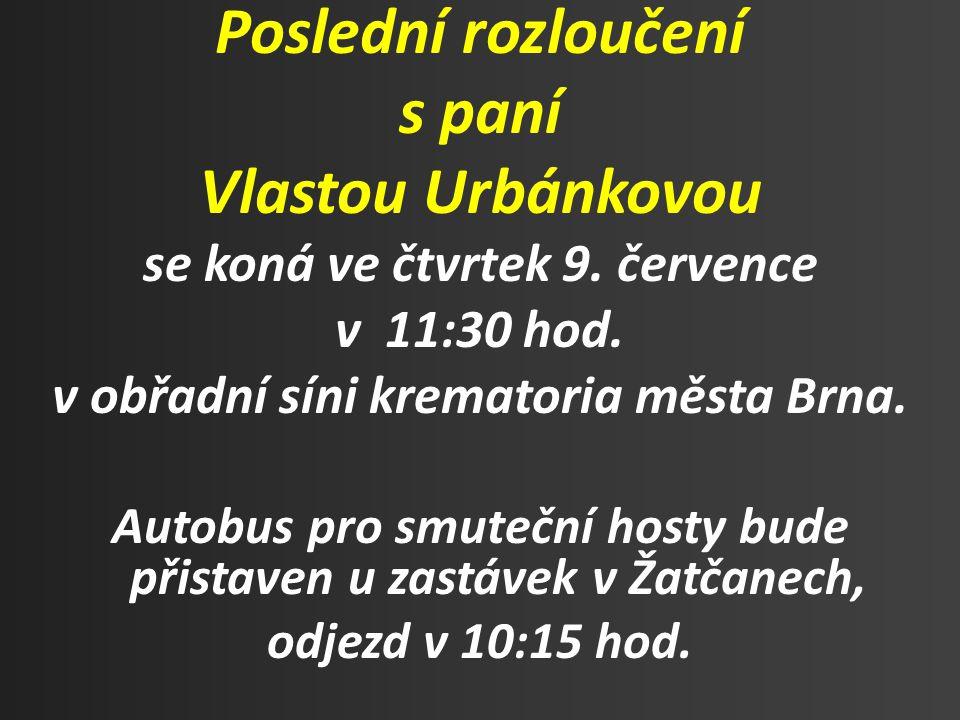 Poslední rozloučení s paní Vlastou Urbánkovou se koná ve čtvrtek 9.