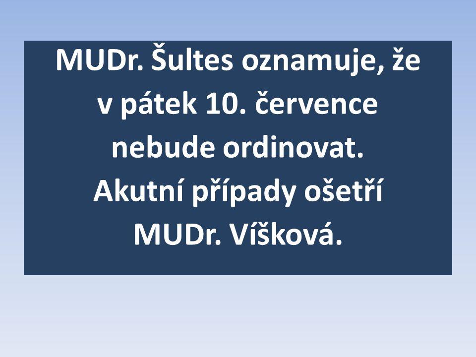 MUDr. Šultes oznamuje, že v pátek 10. července nebude ordinovat.