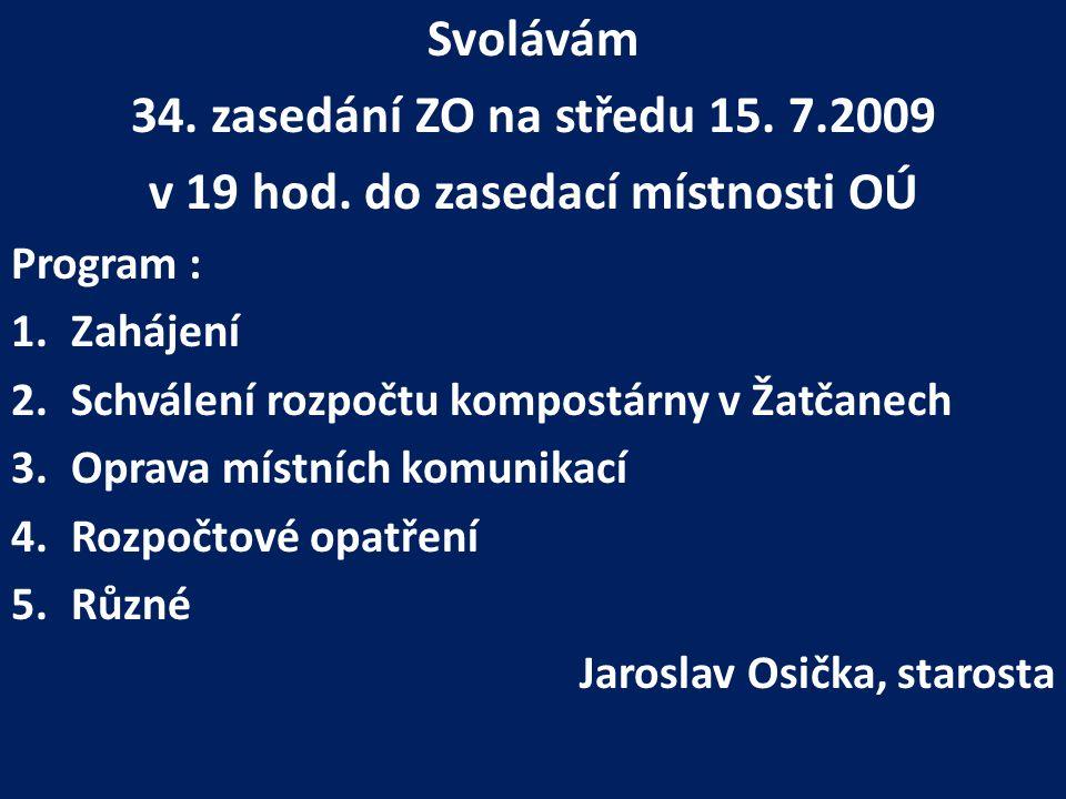Svolávám 34. zasedání ZO na středu 15. 7.2009 v 19 hod.