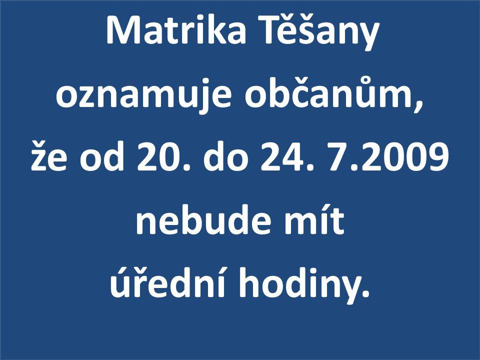 Matrika Těšany oznamuje občanům, že od 20. do 24. 7.2009 nebude mít úřední hodiny.