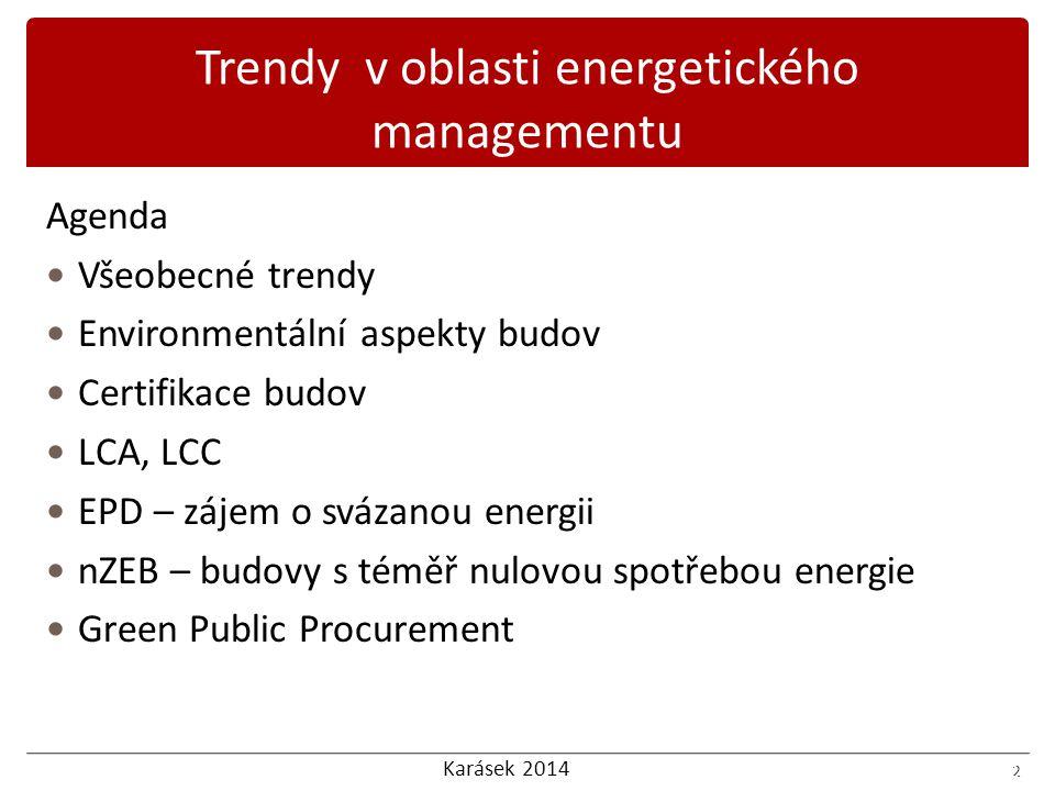 Karásek 2014 2 Agenda Všeobecné trendy Environmentální aspekty budov Certifikace budov LCA, LCC EPD – zájem o svázanou energii nZEB – budovy s téměř nulovou spotřebou energie Green Public Procurement 2 Trendy v oblasti energetického managementu
