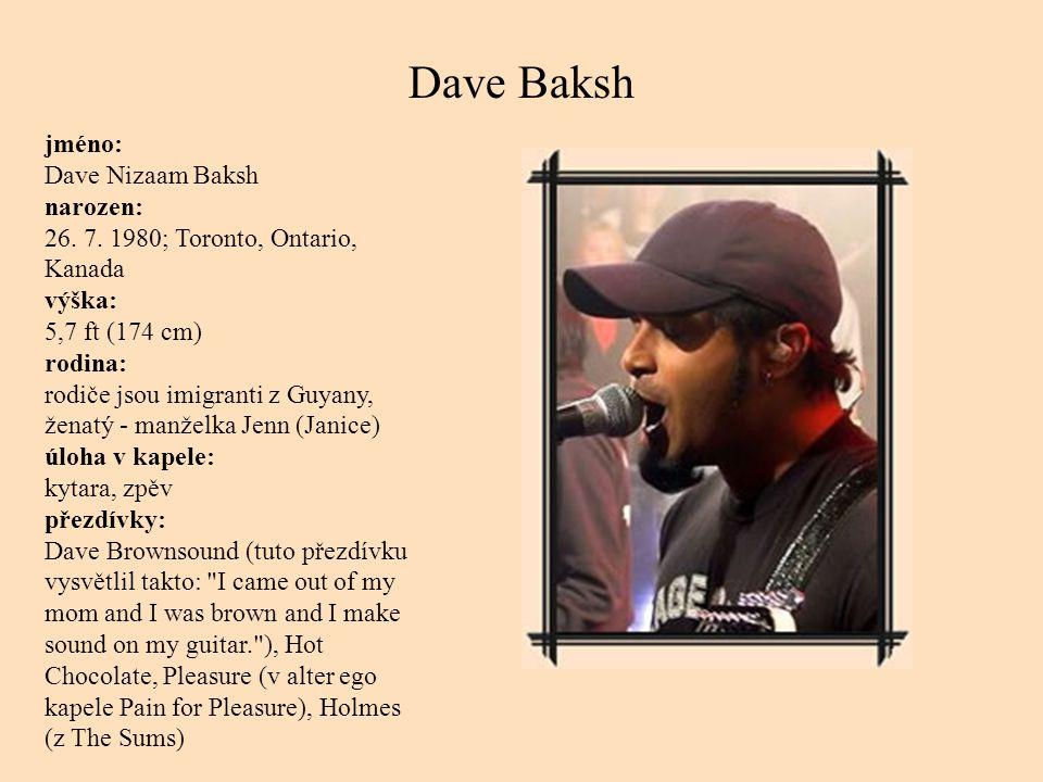 Dave Baksh jméno: Dave Nizaam Baksh narozen: 26. 7.