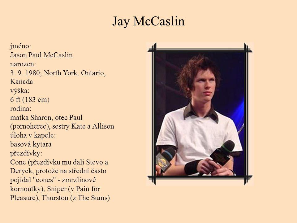 Jay McCaslin jméno: Jason Paul McCaslin narozen: 3.
