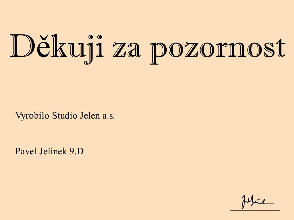 Vyrobilo Studio Jelen a.s. Pavel Jelínek 9.D D ě kuji za pozornost