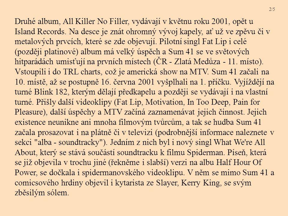 Druhé album, All Killer No Filler, vydávají v květnu roku 2001, opět u Island Records.