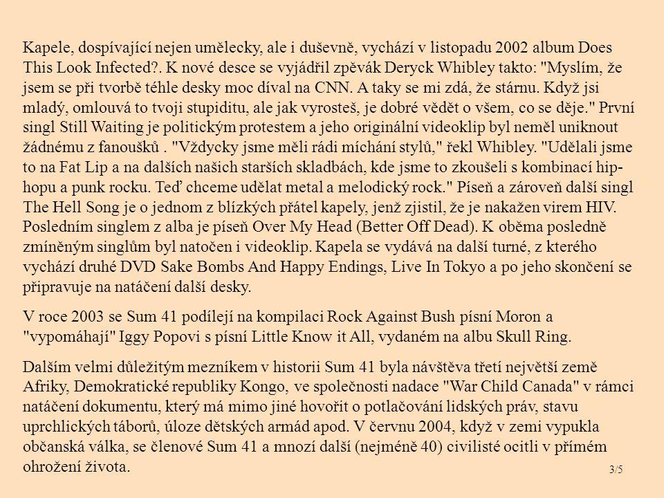 Kapele, dospívající nejen umělecky, ale i duševně, vychází v listopadu 2002 album Does This Look Infected?.